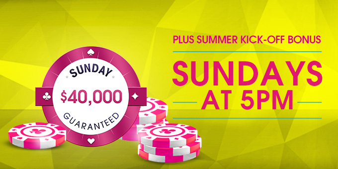 SUNDAY $40K GUARANTEED SUMMER KICK-OFF BONUS